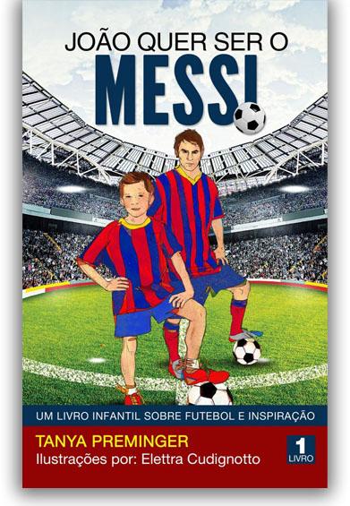 João quer ser o Messi - Um livro infantil sobre futebol